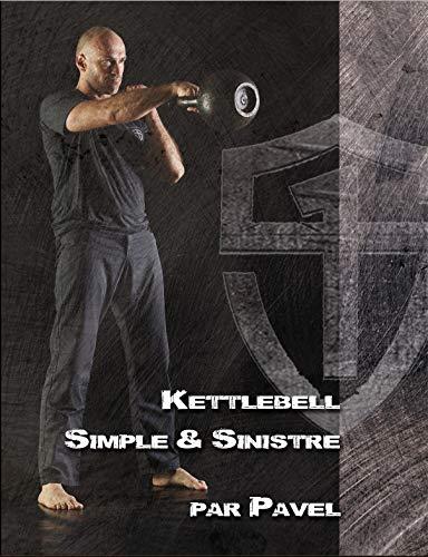 Kettlebell simple et sinistre: Méthode minimaliste...