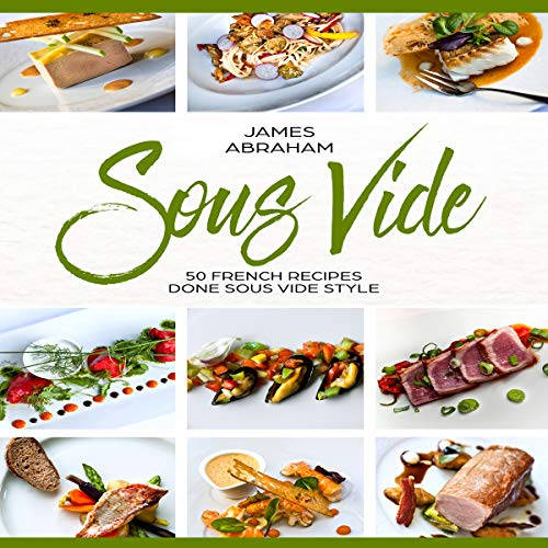 Sous Vide: 50 French Recipes Done Sous Vide Style Audiobook By James Abraham cover art