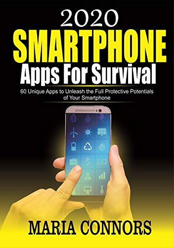 2020 Smartphone Apps for Survival: 60 Unique Apps to Unleash the Full Protective Potentials of Your Smartphone (English Edition)