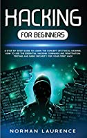 Hacking for Beginners: A Step-By-Step Guide to Learn the Concept of Ethical Hacking; How to Use the Essential Hacking Command-Line, Penetration Testing and Basic Security for Your First Hack