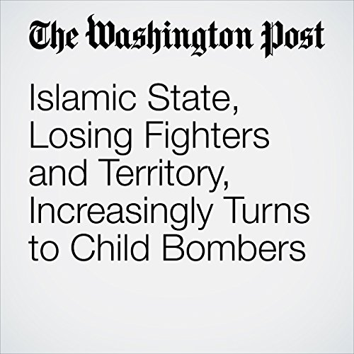 Islamic State, Losing Fighters and Territory, Increasingly Turns to Child Bombers cover art