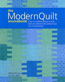 The Modern Quilts Sourcebook : Over 50 Inspiring Projects With Detailed Step-By-Step Instructions and Illustrations