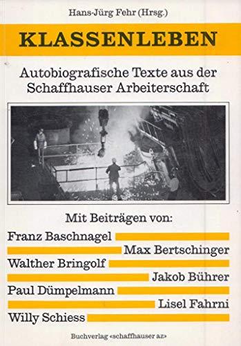 Klassenleben: Autobiografische Texte aus der Schaffhauser Arbeiterschaft