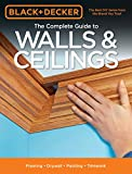 Black & Decker The Complete Guide to Walls & Ceilings: Framing -...