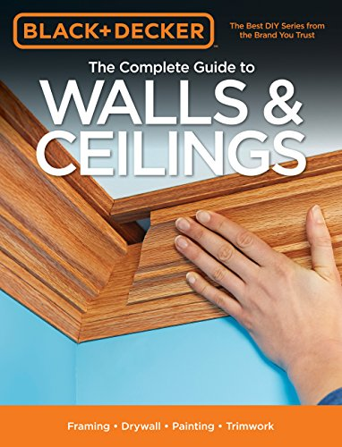 Black & Decker The Complete Guide to Walls & Ceilings: Framing - Drywall - Painting - Trimwork (Black & Decker Complete Guide) (English Edition)