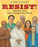 Resist!: Peaceful Acts That Changed Our World