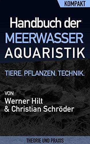 Handbuch der Meerwasseraquaristik – Kompakter Ratgeber für Einsteiger und Fortgeschrittene: Alles über Ihr Meerwasseraquarium: Tiere, Pflanzen, Technik