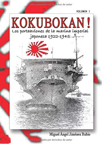 KOKUBOKAN! Los portaaviones de la marina imperial japonesa 1922-1945: VOLUMEN 1: Los kokubokan de preguerra (del Hosho al Ryuho)