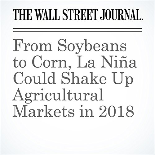 From Soybeans to Corn, La Niña Could Shake Up Agricultural Markets in 2018 copertina