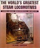 World's Greatest Steam Locomotives: C&O 2-6-6-6, Virginian 2-6-6-6, N&W 2-6-6-4, Up 4-8-8-4