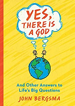 Yes, There Is a God. . . and Other Answers to Life's Big Questions by [John Bergsma]