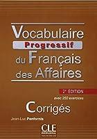 Vocabulaire Progressif du Francais des Affaires 2eme Edition: Corriges (French Edition) by Jean-Luc Penfornis(2013-05-13)