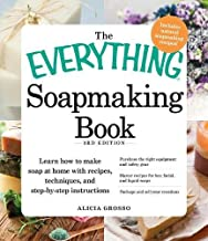 The Everything Soapmaking Book: Learn How to Make Soap at Home with Recipes, Techniques, and Step-by-Step Instructions - Purchase the right equipment ... soaps, and Package and sell your creations