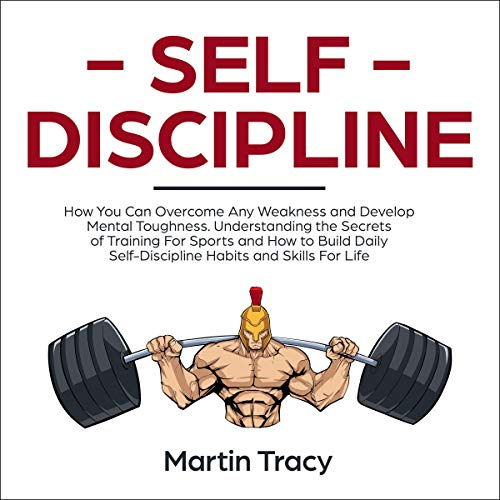 Self-Discipline     How You Can Overcome Any Weakness and Develop Mental Toughness. Understanding the Secrets of Training for Sports and How to Build Daily Self-Discipline Habits and Skills for Life              By:                                                                                                                                 Martin Tracy                               Narrated by:                                                                                                                                 Jay Dyess                      Length: 3 hrs and 7 mins     14 ratings     Overall 4.9