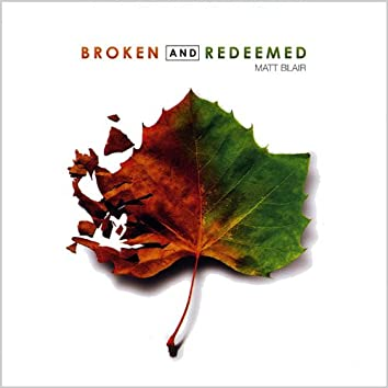 Broken and Redeemed