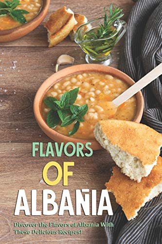 Flavors of Albania: Discover the Flavors of Albania With These Delicious Recipes!