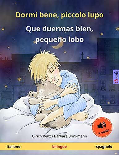 Dormi bene, piccolo lupo – Que duermas bien, pequeño lobo (italiano – spagnolo): Libro per bambini bilinguale, con audiolibro (Sefa libri illustrati in due lingue) (Italian Edition)