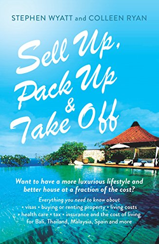 Sell Up, Pack Up and Take Off: Want to have a more luxurious lifestyle and better house at a fraction of the cost?