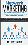Network Marketing: The Complete Guide On How to Create a Profitable Network Marketing Business Using Online Strategies and Techniques (Learn Proven Online and Social Media Techniques)