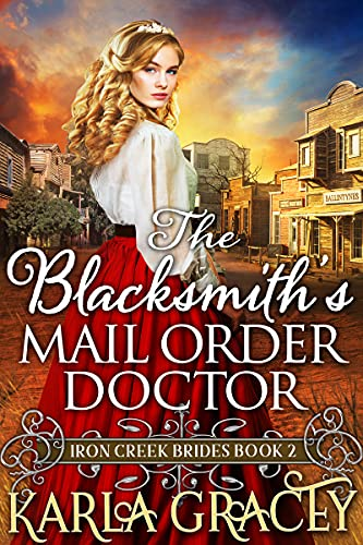 The Blacksmith's Mail-Order Doctor : Inspirational Western Mail Order Bride Romance (Iron Creek Brides Book 2)