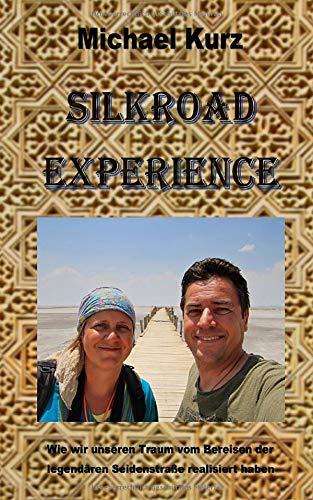 Silkroad Experience: Wie wir unseren Traum vom Bereisen der legendären Seidenstraße realisiert haben
