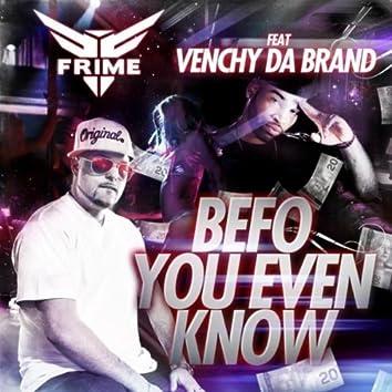Befo You Even Know (feat. Venchy Da Brand)