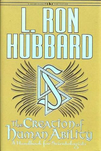 The Creation of Human Ability: A Handbook for Scientologists
