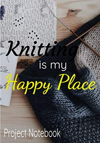 Knitting is my happy place Project Notebook: Perfect notebook for writing 52 projects on 2 pre-filled pages with important information so you don't ... friend! 2 pages of useful ressources too.