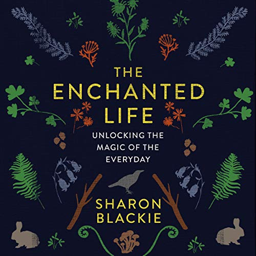 The Enchanted Life Audiobook By Sharon Blackie cover art