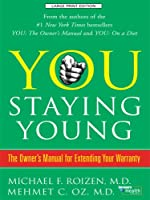 You, Staying Young: The Owner's Manual for Extending Your Warranty (Thorndike Large Print Health, Home and Learning)