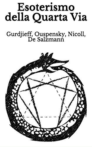 Esoterismo della Quarta Via: Gurdjieff, Ouspensky, Nicoll, De Salzmann