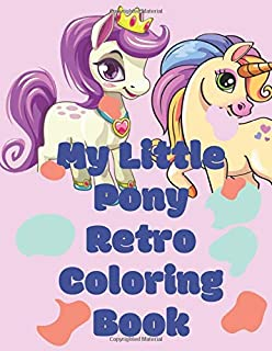 My Little Pony Retro Coloring Book: for for kids and adults (ages 3 12 )