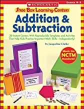 Shoe Box Learning Centers: Addition & Subtraction: 30 Instant Centers With Reproducible Templates and Activities That Help Kids Practice Important Math Skills Independently!