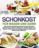 Schonkost für Magen und Darm: Das ultimative Schonkost Kochbuch mit den 105 besten Rezepten zum Frühstück, Mittagessen und Abendessen; inkl. Tipps zur ... Sodbrennen, Morbus Crohn, Stress etc.