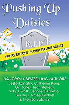 Pushing Up Daisies: a Short Story Collection by [Leslie Langtry, Catherine Bruns, Gin Jones, Sally J. Smith, Jean Steffens, Jennifer Fischetto, Elizabeth Ashby, Erin Huss, Aimee Gilchrist, Melissa Baldwin]