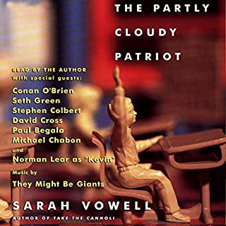 The Partly Cloudy Patriot                   By:                                                                                                                                 Sarah Vowell                               Narrated by:                                                                                                                                 Sarah Vowell,                                                                                        Conan O'Brien,                                                                                        Seth Green,                   and others                 Length: 5 hrs and 16 mins     3 ratings     Overall 4.3