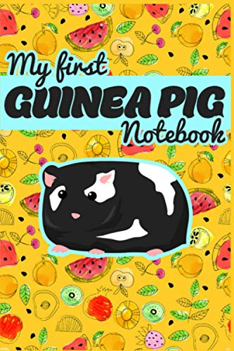 My First Guinea Pig Notebook: Specially Designed Fun Kid-Friendly Daily Guinea Pig Book to Look After All Your Small Pet's Needs. Great For Recording ... Pig Activities with Personal Name Page.