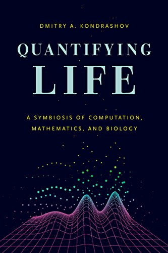 Quantifying Life: A Symbiosis of Computation, Mathematics, and Biology (English Edition)