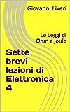 Sette brevi lezioni di Elettronica 4: Le Leggi di Ohm e Joule