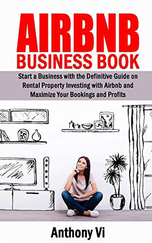 Real Estate Investing Books! - AIRBNB Business Book: Start a Business with the Definitive Guide on Rental Property Investing with Airbnb and Maximize Your Bookings and Profits