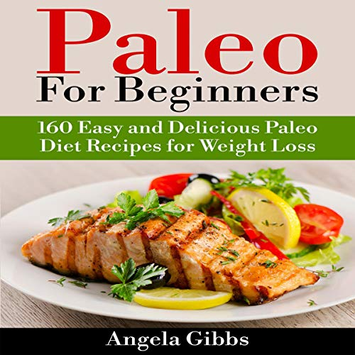 Paleo for Beginners: 160 Easy and Delicious Paleo Diet Recipes for Weight Loss audiobook cover art