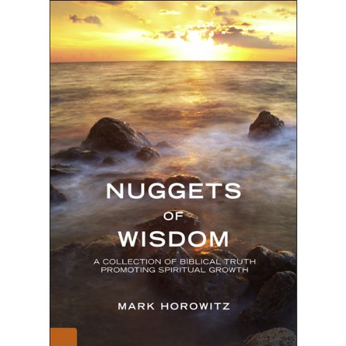Nuggets of Wisdom     Biblical Truth Promoting Spiritual Growth              By:                                                                                                                                 Mark Horowitz                               Narrated by:                                                                                                                                 Sean Kilgore                      Length: 2 hrs and 16 mins     1 rating     Overall 5.0
