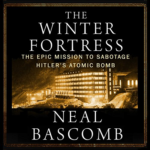 The Winter Fortress: The Epic Mission to Sabotage Hitler's Atomic Bomb cover art