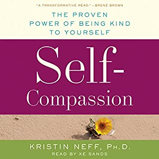 Self-Compassion     The Proven Power of Being Kind to Yourself              Written by:                                                                                                                                 Kristin Neff                               Narrated by:                                                                                                                                 Xe Sands                      Length: 8 hrs and 59 mins     38 ratings     Overall 4.5
