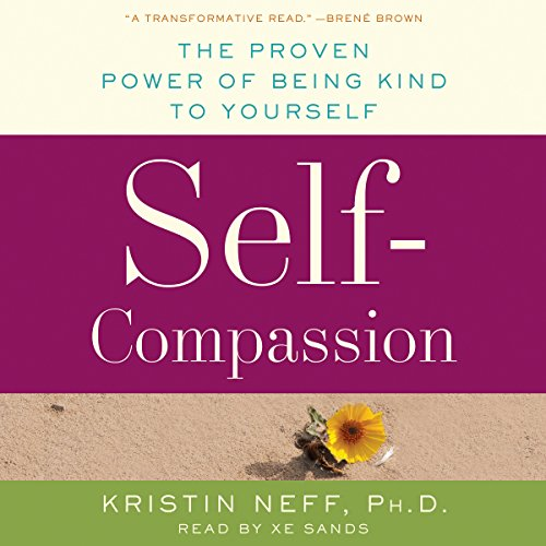 Self-Compassion     The Proven Power of Being Kind to Yourself              By:                                                                                                                                 Kristin Neff                               Narrated by:                                                                                                                                 Xe Sands                      Length: 8 hrs and 59 mins     1,407 ratings     Overall 4.5