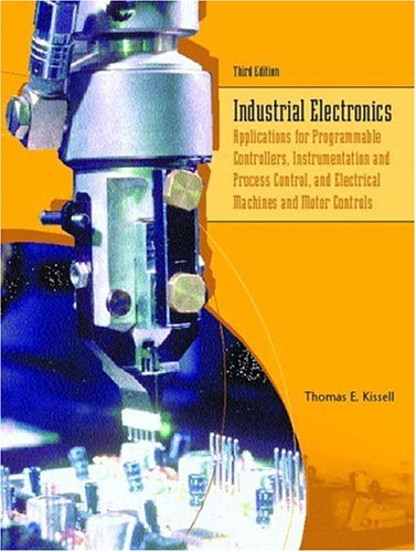 Industrial Electronics: Applications for Programmable Controllers, Instrumentation and Process Control, and Electrical Machines and Motor Controls (3rd Edition)