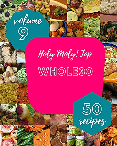 Holy Moly! Top 50 Whole30 Recipes Volume 9: Home Cooking Made Easy with Whole30 Cookbook! (English Edition)