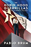 The Robin Hood Guerrillas: The Epic Journey of Uruguay's Tupamaros (English Edition)