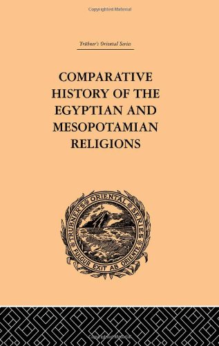 Comparative History of the Egyptian and Mesopotamian Religions: Vol I - History of the Egyptian Religion (Trubner's Oriental Series)