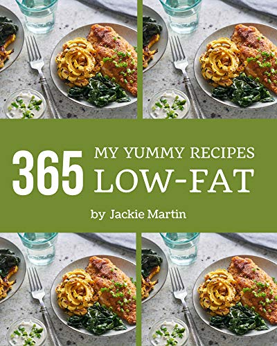 My 365 Yummy Low-Fat Recipes: A Must-have Yummy Low-Fat Cookbook for Everyone (English Edition)